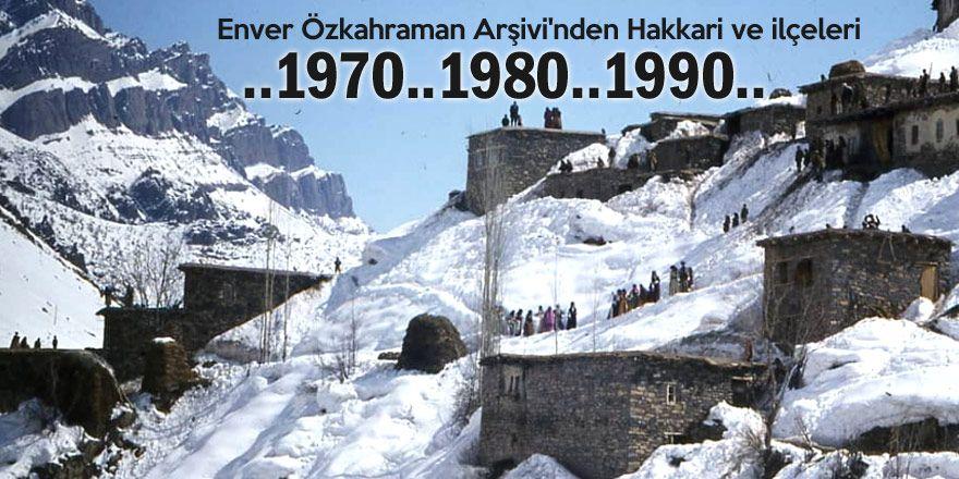 Enver Özkahraman arşivinden Hakkari hafızası (1)