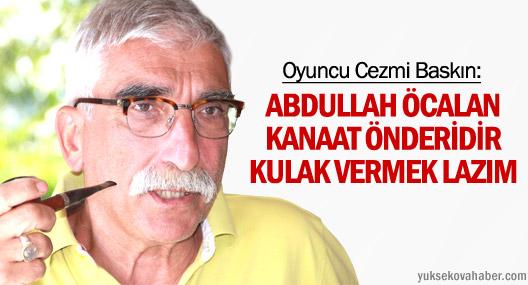 Cezmi Baskın: Öcalan kanaat önderidir kulak vermek lazım