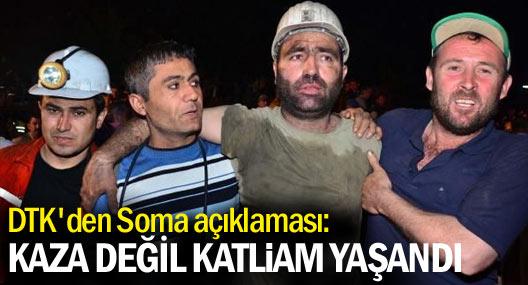 DTK: Soma'da iş kazası değil, katliam yaşandı