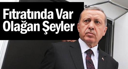 Başbakan Erdoğan: Bunun fıtratında var, olağan şeyler
