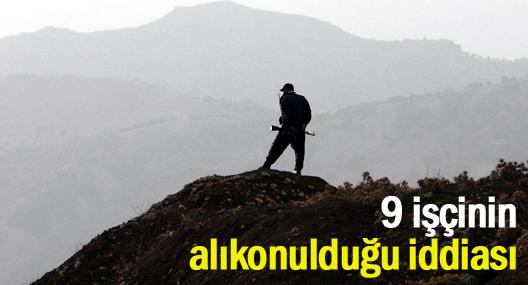 Şırnak'da 9 işçinin alıkonulduğu iddiası