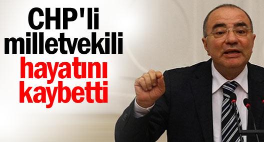 CHPli milletvekili hayatını kaybetti