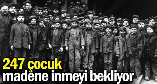 247 çocuk madene inmeyi bekliyor