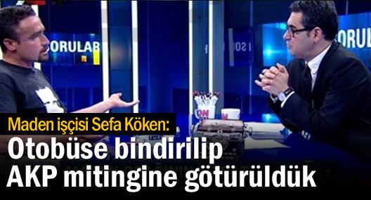 Maden işçisi Sefa Köken: Otobüse bindirilip AKP mitingine götürüldük