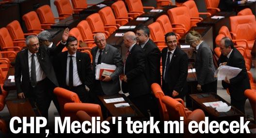 CHP, Meclis'i terk mi edecek