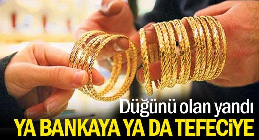 Düğünü olan ya bankaya ya tefeciye