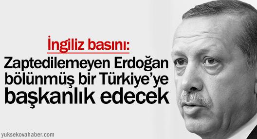 """""""Zaptedilemeyen Erdoğan bölünmüş bir Türkiye'ye başkanlık edecek"""""""