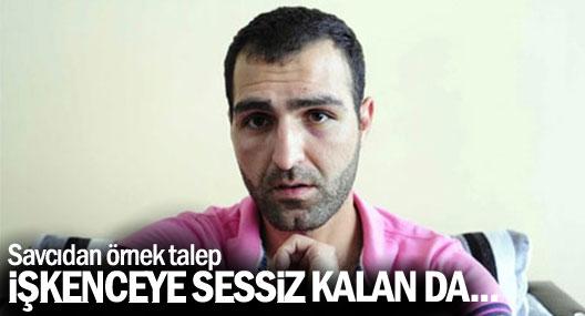 Savcı: İşkence suçunu görüp sessiz kalan polis de suçludur!