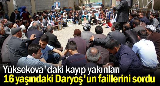 Yüksekova'daki kayıp yakınları 16 yaşındaki Daryoş'un failleri soruldu