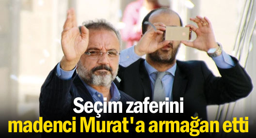 Seçim zaferini madenci Murat'a armağan etti