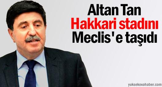 Altan Tan Hakkari stadını Meclis'e taşıdı