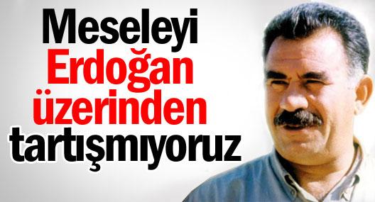 Öcalan: Meseleyi Erdoğan üzerinden tartışmıyoruz