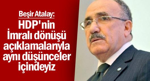 Beşir Atalay: HDP'nin İmralı dönüşü açıklamalarıyla aynı düşünceler içindeyiz