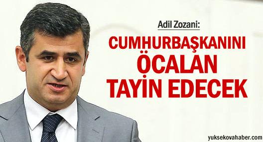 Zozani: Cumhurbaşkanını Öcalan tayin edecek