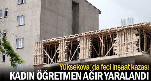 Yüksekova'da inşaat kazasında kadın öğretmen ağır yaralandı