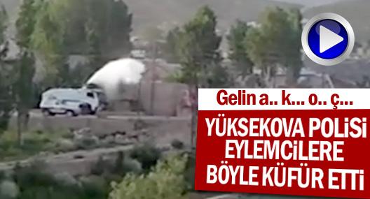 Yüksekova polisi eylemcilere böyle küfür etti