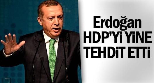 Erdoğan HDP'yi yine tehdit etti
