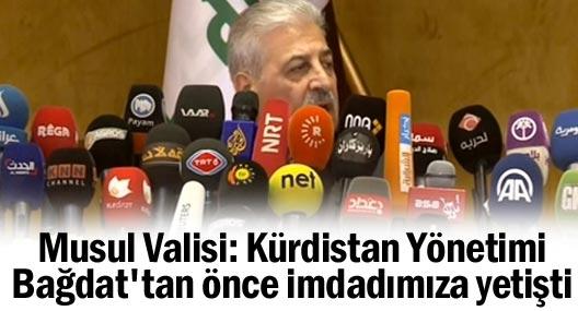 Musul Valisi: 'Kürdistan Yönetimi, Bağdat'tan önce imdadımıza yetişti'