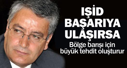 Nazmi Gür: IŞİD başarıya ulaşırsa bölge barışı için büyük bir tehdit oluşturur
