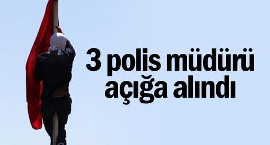 Bayrak soruşturmasında 3 polis müdürü açığa alındı