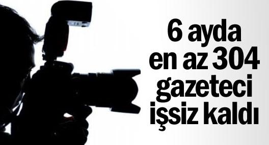 6 Ayda En Az 304 Gazeteci İşsiz Kaldı