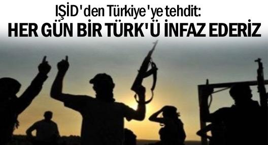 IŞİD'den tehdit: Her gün bir Türk'ü infaz ederiz