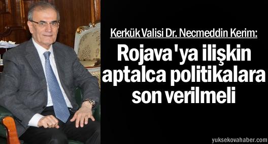 Kerkük Valisi: Rojava'ya ilişkin aptalca politikalara son verilmeli