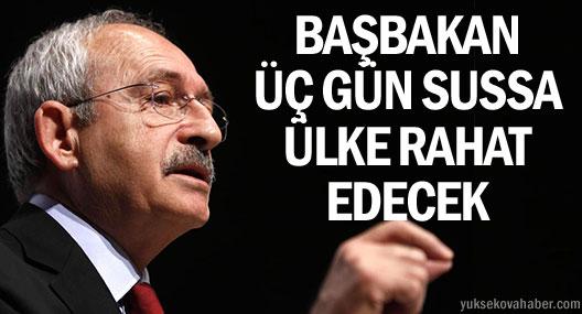 Kılıçdaroğlu: Başbakan Üç Gün Sussa Ülke Rahat Edecek