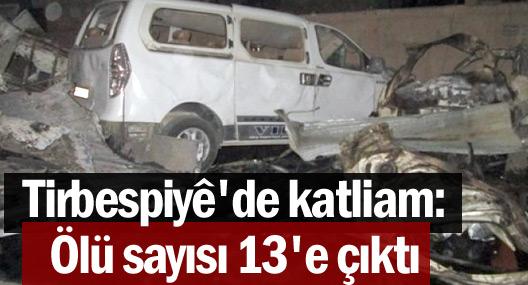 Tirbespiyê'de katliam: Ölü sayısı 13'e çıktı