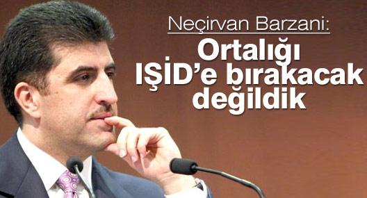 Neçirvan Barzani: Ortalığı IŞİD'e bırakacak değildik