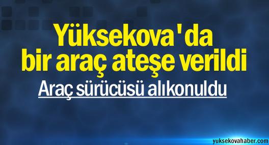 Yüksekova'da bir araç ateşe verildi