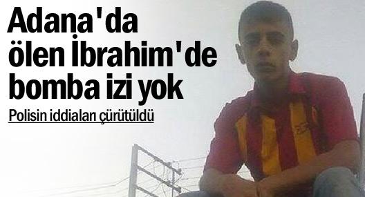 Adana'da ölen İbrahim'de bomba izi yok