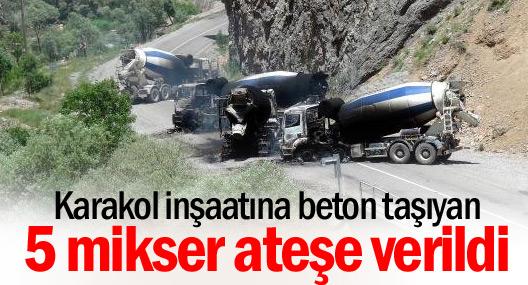 Karakol inşaatına beton taşıyan 5 araç ateşe verildi