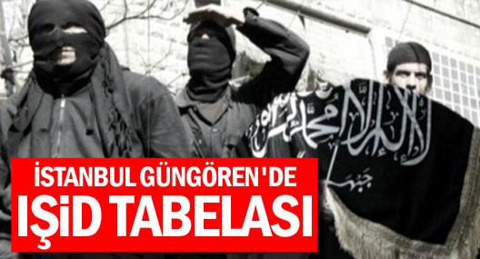 IŞİD'in Tabelası Güngören'de