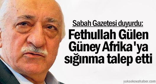 Sabah: Fethullah Gülen, Güney Afrika'ya sığınma talep etti