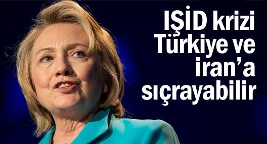 Clinton: IŞİD krizi Türkiye ve İran'a sıçrayabilir