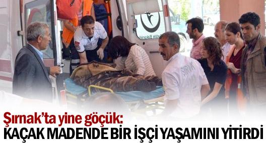 Şırnak'ta yine Göçük:1 Ölü