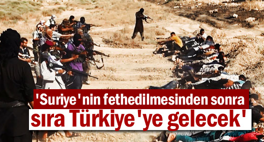 'Suriye'nin fethedilmesinden sonra sıra Türkiye'ye gelecek'