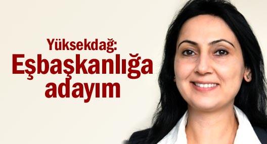 Yüksekdağ: HDP Eşbaşkanlığına adayım
