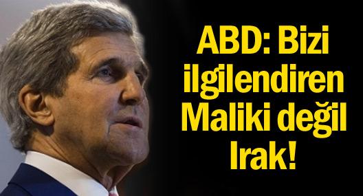 ABD: Bizi ilgilendiren Maliki değil Irak!