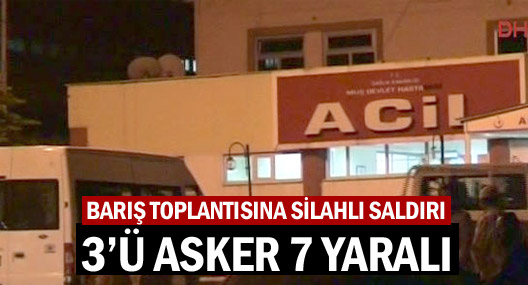 Barış toplantısını taradılar: 3'ü asker 7 yaralı