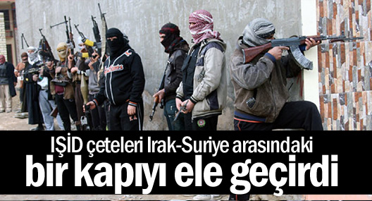 IŞİD çeteleri Irak-Suriye arasındaki bir kapıyı ele geçirdi