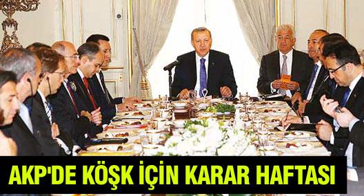 AKP'de KÖŞK için karar haftası