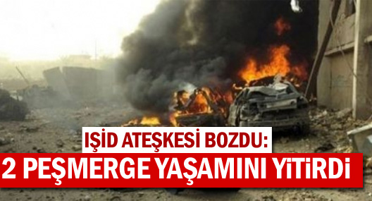 IŞİD ateşkesi bozdu: 2 Peşmerge yaşamını yitirdi