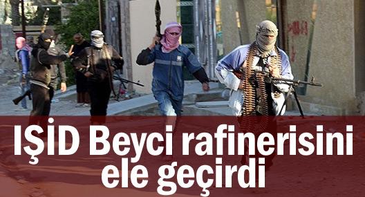 IŞİD'in Beyci rafinerisini ele geçirdiği iddia edildi