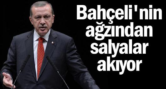 Erdoğan: Bahçeli'nin ağzından salyalar akıyor