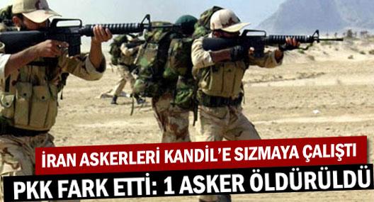 İran askerleri Kandil'e sızmak istedi, PKK fark etti: 1 asker öldürüldü