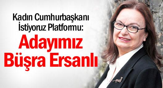 Kadın Cumhurbaşkanı İstiyoruz Platformu: Adayımız Prof. Büşra Ersanlı