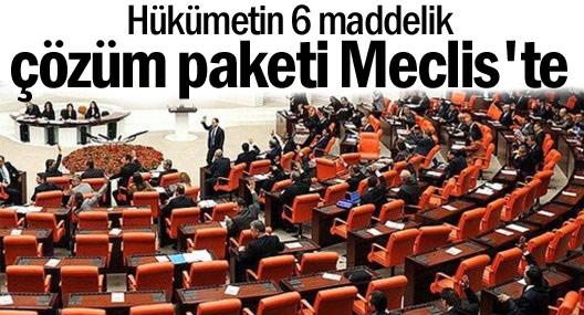 Hükümetin 6 maddelik çözüm paketi Meclis'te