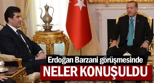 Erdoğan Barzani görüşmesinde neler konuşuldu?